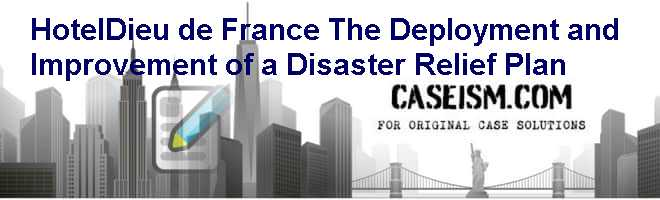 Hotel-Dieu de France: The Deployment and Improvement of a Disaster Relief Plan Case Solution