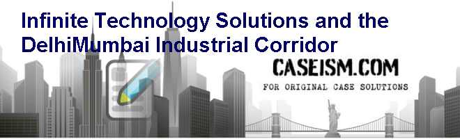 Infinite Technology Solutions and the Delhi-Mumbai Industrial Corridor Case Solution