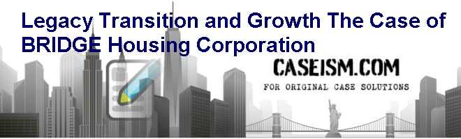 Legacy Transition and Growth: The Case of BRIDGE Housing Corporation Case Solution