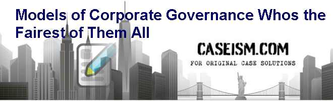 Models of Corporate Governance: Whos the Fairest of Them All