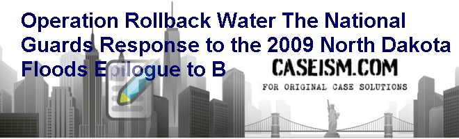 Operation Rollback Water: The National Guard's Response to the 2009 North Dakota Floods (Epilogue to B) Case Solution