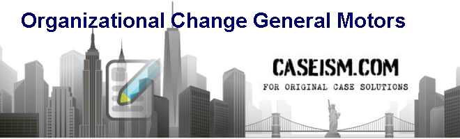 Organizational Change (General Motors) Case Solution