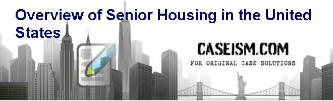 Overview of Senior Housing in the United States Case Solution