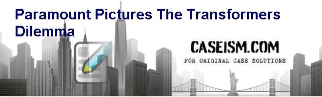 Paramount Pictures: The Transformers Dilemma Case Solution