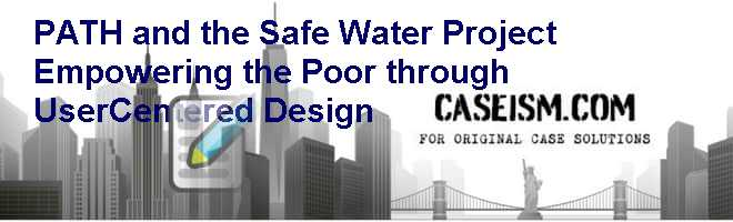 PATH and the Safe Water Project Empowering the Poor Through User-Centered Design Case Solution