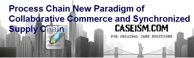 Process Chain: New Paradigm of Collaborative Commerce and Synchronized Supply Chain Case Solution