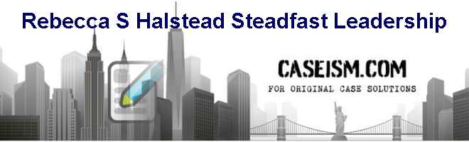 Rebecca S. Halstead: Steadfast Leadership Case Solution
