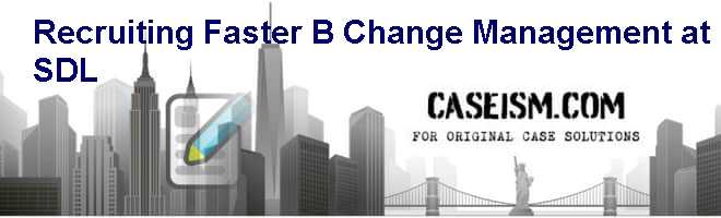 Recruiting Faster: (B) Change Management at SDL Case Solution and
