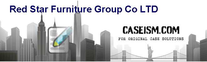 Red Star Furniture Group Co. LTD. Case Solution
