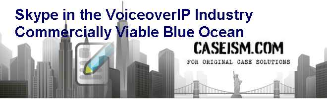 Skype in the Voice-over-IP Industry: Commercially Viable Blue Ocean Case Solution