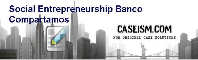 banco compartamos case study Stakeholder interests from banco compartamos case study1 arvind ashtaa, marek hudon b a professor groupe esc dijon bourgogne, bp 50608.