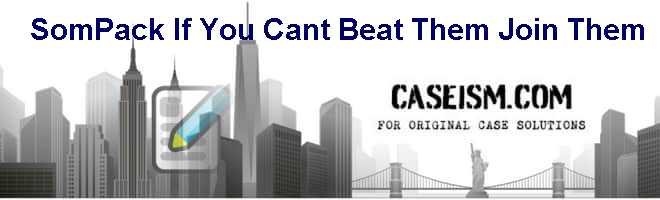 SomPack: If You Cant Beat Them Join Them Case Solution
