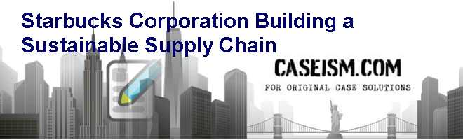 Starbucks Corporation: Building a Sustainable Supply Chain Case Solution