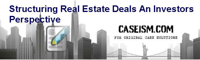 Structuring Real Estate Deals: An Investors Perspective Case Solution
