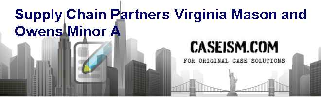 Supply Chain Partners: Virginia Mason and Owens & Minor (A) Case Solution