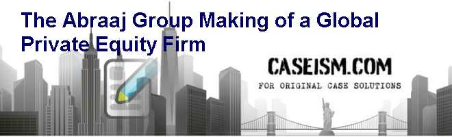 The Abraaj Group: Making of a Global Private Equity Firm Case Solution