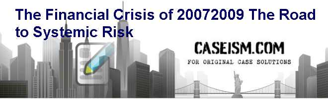 The Financial Crisis of 2007-2009: The Road to Systemic Risk Case Solution