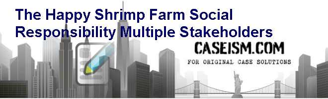 The Happy Shrimp Farm: Social Responsibility & Multiple Stakeholders Case Solution