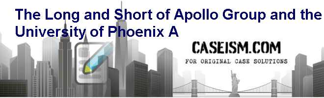 The Long and Short of Apollo Group and the University of Phoenix (A) Case Solution