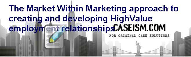 The Market Within: Marketing approach to creating and developing High-Value employment relationships Case Solution