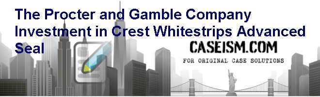 The Procter and Gamble Company: Investment in Crest Whitestrips Advanced Seal Case Solution