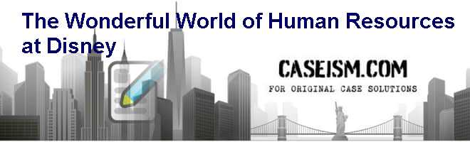 The Wonderful World of Human Resources at Disney Case Solution