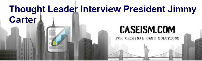 Thought Leader Interview: President Jimmy Carter Case Solution