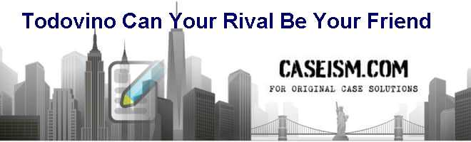 Todovino: Can Your Rival Be Your Friend? Case Solution & Answer