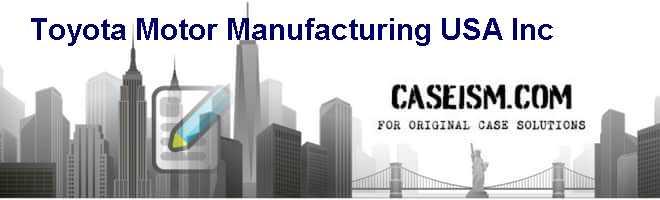 toyota motor manufacturing u s a inc case analysis