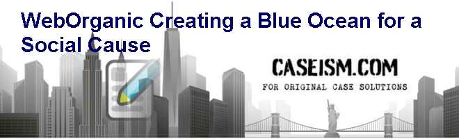 WebOrganic: Creating a Blue Ocean for a Social Cause Case Solution