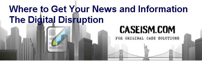 Where to Get Your News and Information: The Digital Disruption Case Solution