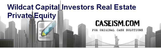 WILDCAT CAPITAL INVESTORS: REAL ESTATE PRIVATE EQUITY Case Solution